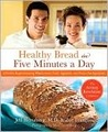 Healthy Artisan Bread in Five Minutes a Day: The Revolution Continues with Whole Grains, Fruits, and Vegetables