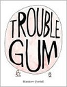 Trouble Gum