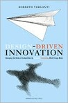 Design Driven Innovation: How to Compete by Radically Innovating the Meaning of Products