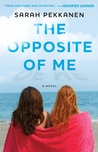 The Opposite of Me: A Novel