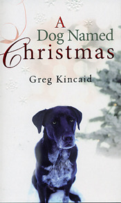 A Dog Named Christmas. Greg Kincaid