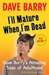 I&#39;ll Mature When I&#39;m Dead: Dave Barry&#39;s Amazing Tales of Adulthood