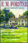 E.M. Forster: Three Complete Novels: Howards End, A Room With a View, Where Angels Fear to Tread