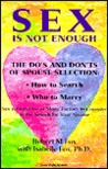 Sex Is Not Enough: The Do's and Don'ts of Spouse Selection: How to Search - Who to Marry