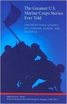 The Greatest U.S. Marine Corps Stories Ever Told: Unforgettable Stories of Courage, Honor, and Sacrifice