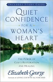 Quiet Confidence for a Woman's Heart by Elizabeth George
