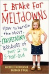 I Break for Meltdowns!: How to Handle the Most Exasperating Behavior of Your 2- to 6-year-old
