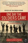 One Day the Soldiers Came: Voices of Children in War (P.S.)