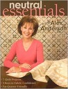 Neutral Essentials with Alex Anderson: 7 Quilt Projects o 3 Keys to Fabric Confidence o Fat-Quarter Friendly