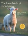 The Inner World of Farm Animals: Their Amazing Intellectual, Emotional, and Social Capacities