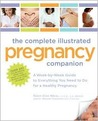 The Complete Illustrated Pregnancy Companion: A Week-by-Week Guide to Everything You Need To Do for a Healthy Pregnancy