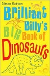 Brilliant Billy's Big Book of Dinosaurs
