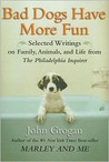 Bad Dogs Have More Fun: And Other Tails of Animals, Life and Family