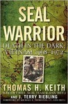 SEAL Warrior: Death in the Dark---Vietnam 1968--1972