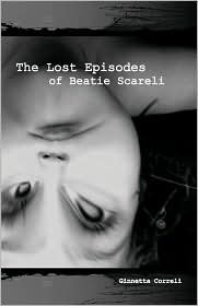 The Lost Episodes of Beatie Scareli by Beatie Scareli