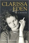 Clarissa Eden: A Memoir: A Memoir - From Churchill to Eden