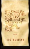 All Shall Be Well; And All Shall Be Well; And All Manner of Things Shall Be Well: A Novel