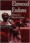 Elmwood Endures: History of a Detroit Cemetery (Great Lakes Books)