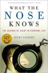 What the Nose Knows: The Science of Scent in Everyday Life