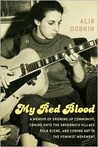 My Red Blood: A Memoir of Growing Up Communist, Coming Onto the Greenwich Village Folk Scene, and Coming Out in the Feminist Movement