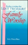 Rediscovering the Lost Treasure of Family Worship