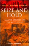 Seize And Hold: Master Strokes On The Battlefield (Cassell Military Classics)