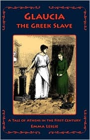 Glaucia the Greek Slave: A Tale of Athens in the First Century