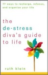 The De-Stress Divas Guide to Life: 77 Ways to Recharge, Refocus, and Organize Your Life