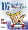 The Gospel (Big Thoughts for Little Thinkers) (Big Thoughts for Little Thinkers)