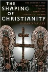 The Shaping of Christianity: The History and Literature of Its Formative Centuries