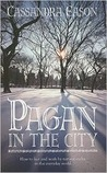 Pagan in the City: How to Live and Work by Natural Cycles in the Everyday World.