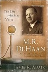 M.R. DEHAAN:  THE LIFE BEHIND THE VOICE