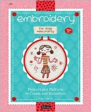 Embroidery for Little Miss Crafty: Projects and patterns to create and embellish (Little Miss Crafty)