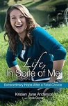 Life, In Spite of Me: Finding Extraordinary Hope After Making a Fatal Choice