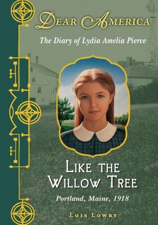 Like the Willow Tree: The Diary of Lydia Amelia Pierce, Portland, Maine, 1918 (Dear America)