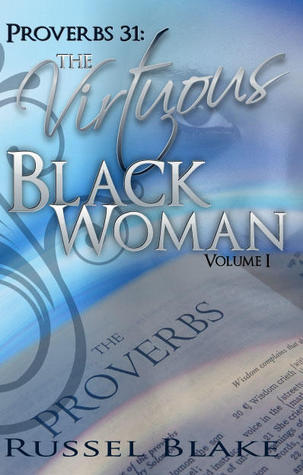 """Proverbs 31:The Virtuous Black Woman Volume 1."""