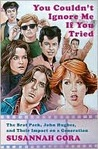 You Couldn't Ignore Me If You Tried: The Brat Pack, Their Films, and Their Impact on a Generation