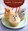 Hello, Cupcake!  Irresistibly Playful Creations Anyone Can Make