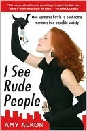 I See Rude People by Amy Alkon