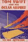 Tom Swift and His Ocean Airport, or, Foiling the Haargolanders (Tom Swift Sr, #37)