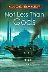 Not Less Than Gods (The Company)