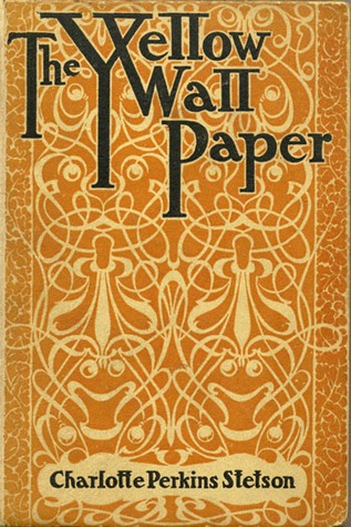 The Yellow Wallpaper by Charlotte Perkins Bilman