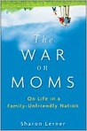 The War on Moms: On Life in a Family Unfriendly Nation