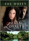 Fatal Loyalty: A Novel