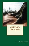 Carving The Light (Paperback) by Sue A. Maynard