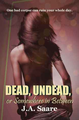 Dead, Undead or Somewhere in Between by J.A. Saare