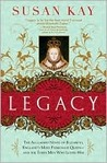 Legacy: The Beloved Novel of Elizabeth, England's Most Passionate Queen -- and the Three Men Who Loved Her