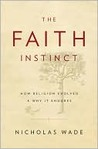 The Faith Instinct: How Religion Evolved and Why It Endures