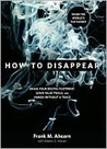 How to Disappear: The World's No. 1 Guide to Lowering Your Profile and Reducing Your Digital Footprint