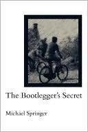 The Bootlegger's Secret by Michael Springer